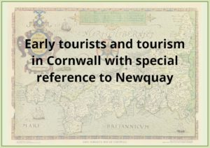 Early Tourists and Tourism to Cornwall with Special Reference to Newquay