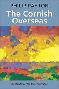 The Cornish Overseas - Philip Payton